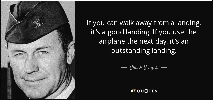 http://www.azquotes.com/picture-quotes/quote-if-you-can-walk-away-from-a-landing-it-s-a-good-landing-if-you-use-the-airplane-the-chuck-yeager-102-26-28.jpg