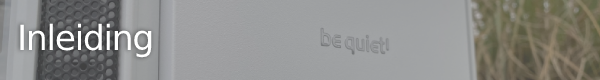 http://techgaming.nl/image_uploads/reviews/bequiet!-Silent-Base-802/inleiding.png