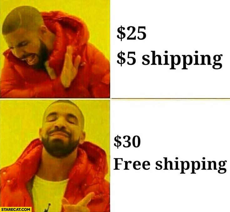 https://starecat.com/content/wp-content/uploads/drake-meme-online-shopping-25-dollars-plus-5-dollars-shiping-no-prefers-30-dollars-and-free-shipping.jpg